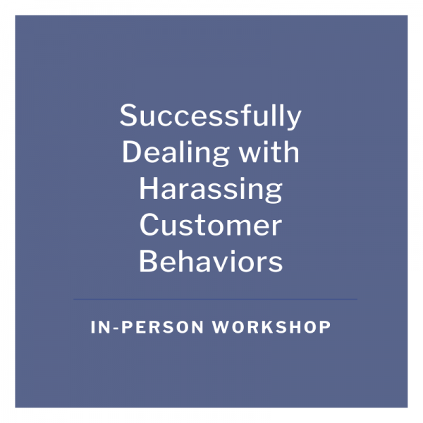 Successfully Dealing with Harassing Customer Behaviors